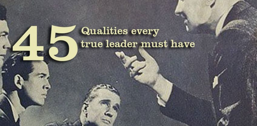 The 45 Qualities Every True Leader Must Have